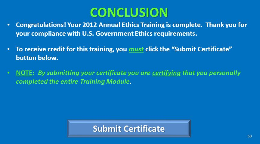CONCLUSION Congratulations! Your 2012 Annual Ethics Training is complete. Thank you for your compliance with U.S. Government Ethics requirements. To r