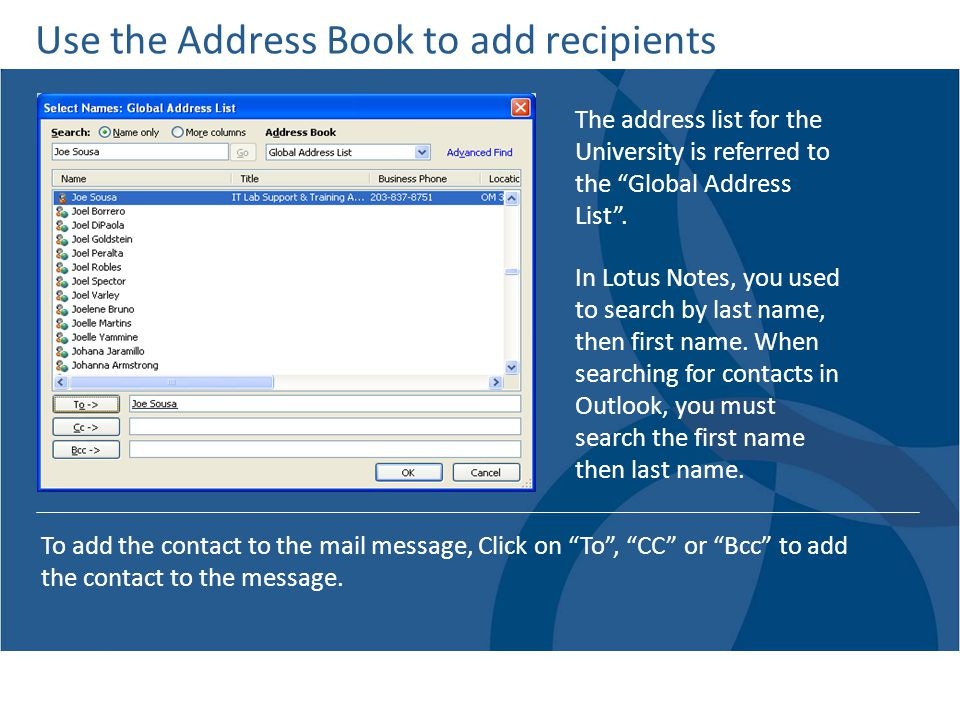 Use the Address Book to add recipients The address list for the University is referred to the Global Address List.