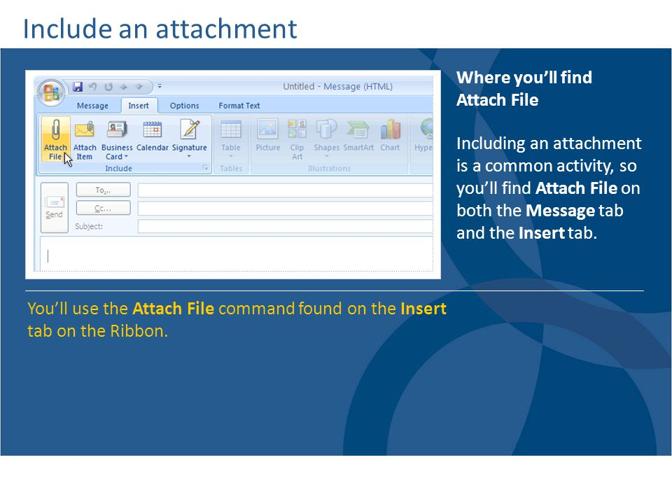 Include an attachment Where youll find Attach File Youll use the Attach File command found on the Insert tab on the Ribbon.