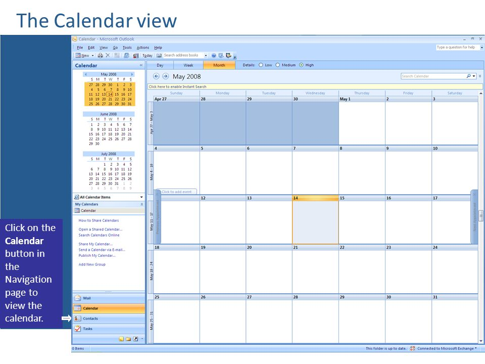 The Calendar view Get up to speed Click on the Calendar button in the Navigation page to view the calendar.