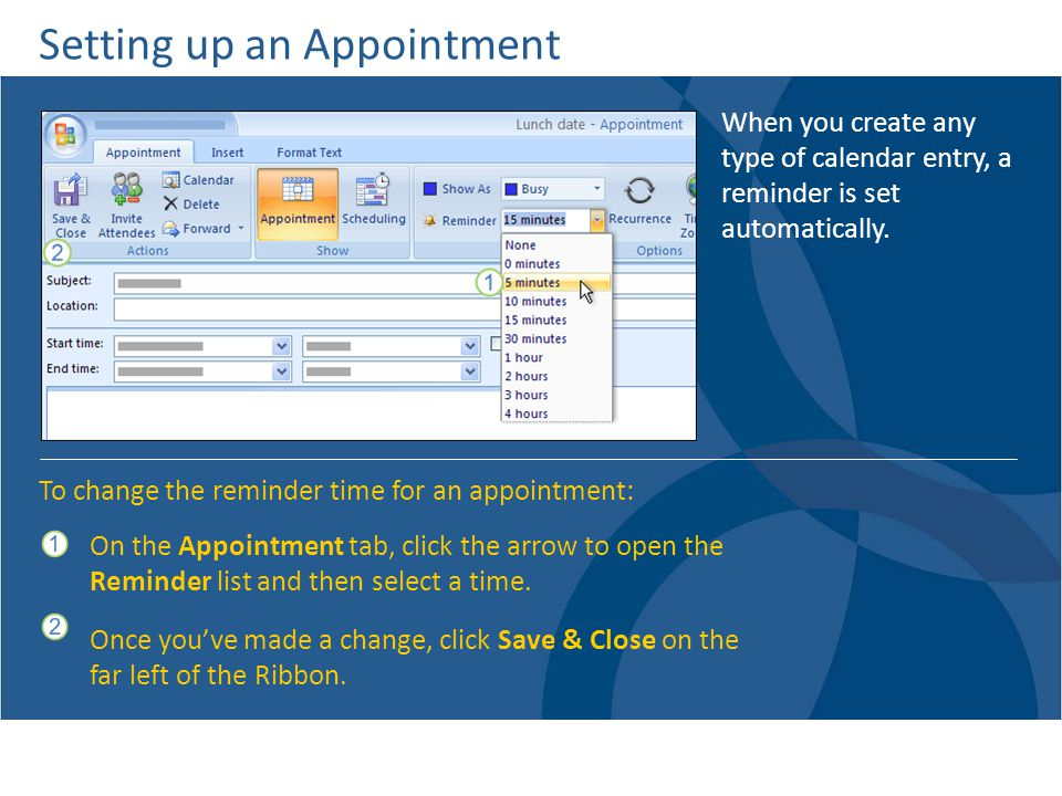 Setting up an Appointment When you create any type of calendar entry, a reminder is set automatically.