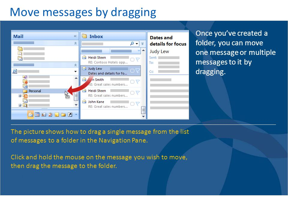 Move messages by dragging Once youve created a folder, you can move one message or multiple messages to it by dragging.