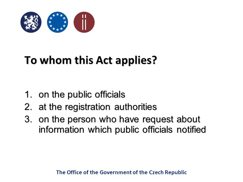 The Office of the Government of the Czech Republic To whom this Act applies.