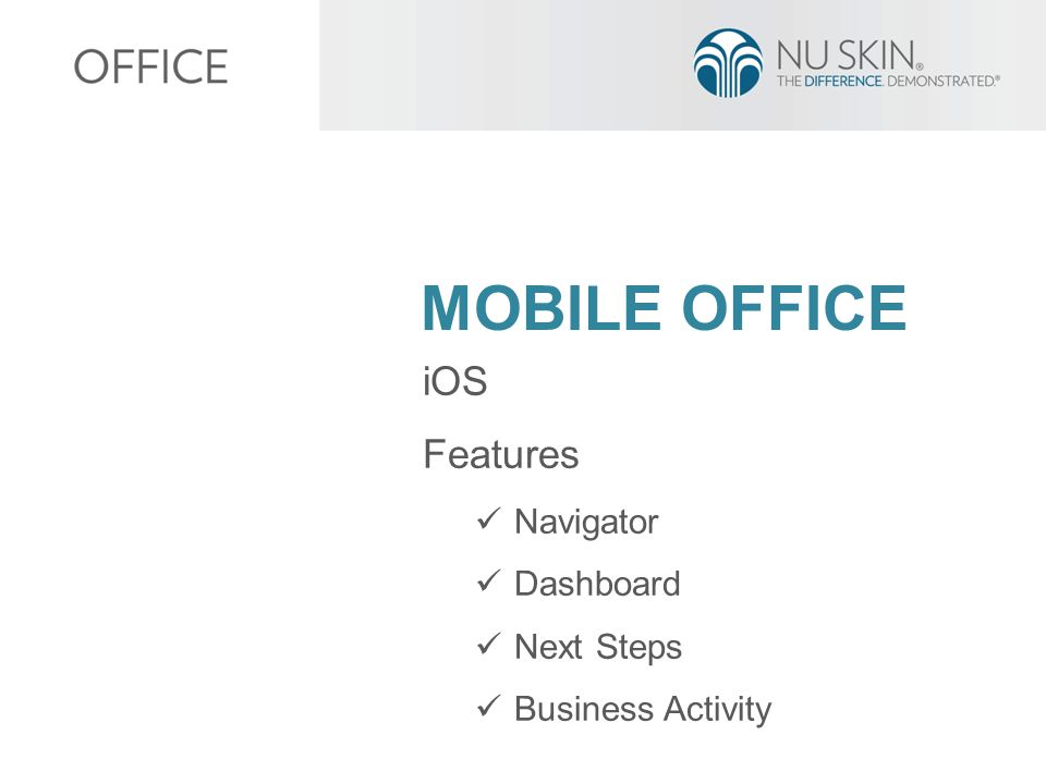 MOBILE OFFICE iOS Features Navigator Dashboard Next Steps Business Activity