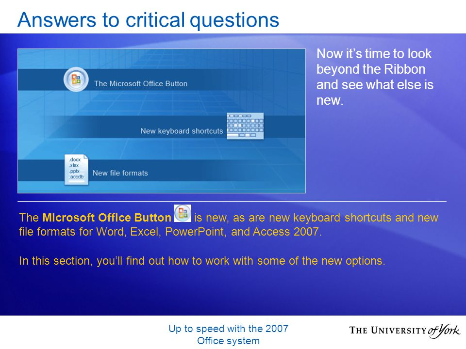 Up to speed with the 2007 Office system Answers to critical questions Now its time to look beyond the Ribbon and see what else is new. The Microsoft O