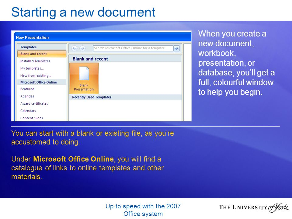 Up to speed with the 2007 Office system Starting a new document When you create a new document, workbook, presentation, or database, youll get a full,
