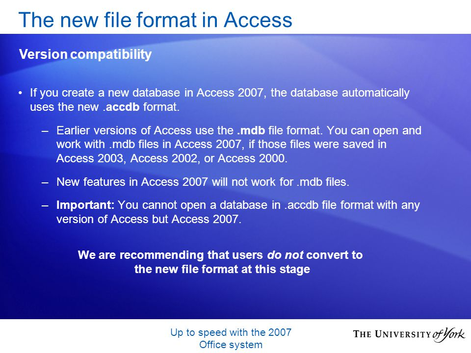 Up to speed with the 2007 Office system If you create a new database in Access 2007, the database automatically uses the new.accdb format.