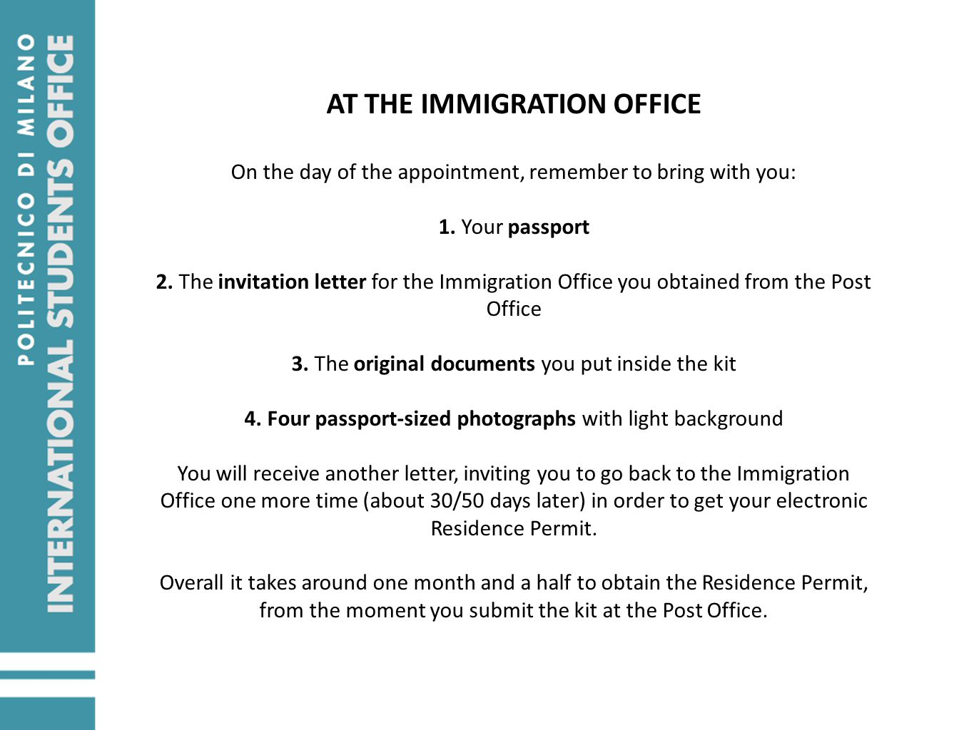 AT THE IMMIGRATION OFFICE On the day of the appointment, remember to bring with you: 1. Your passport 2. The invitation letter for the Immigration Off