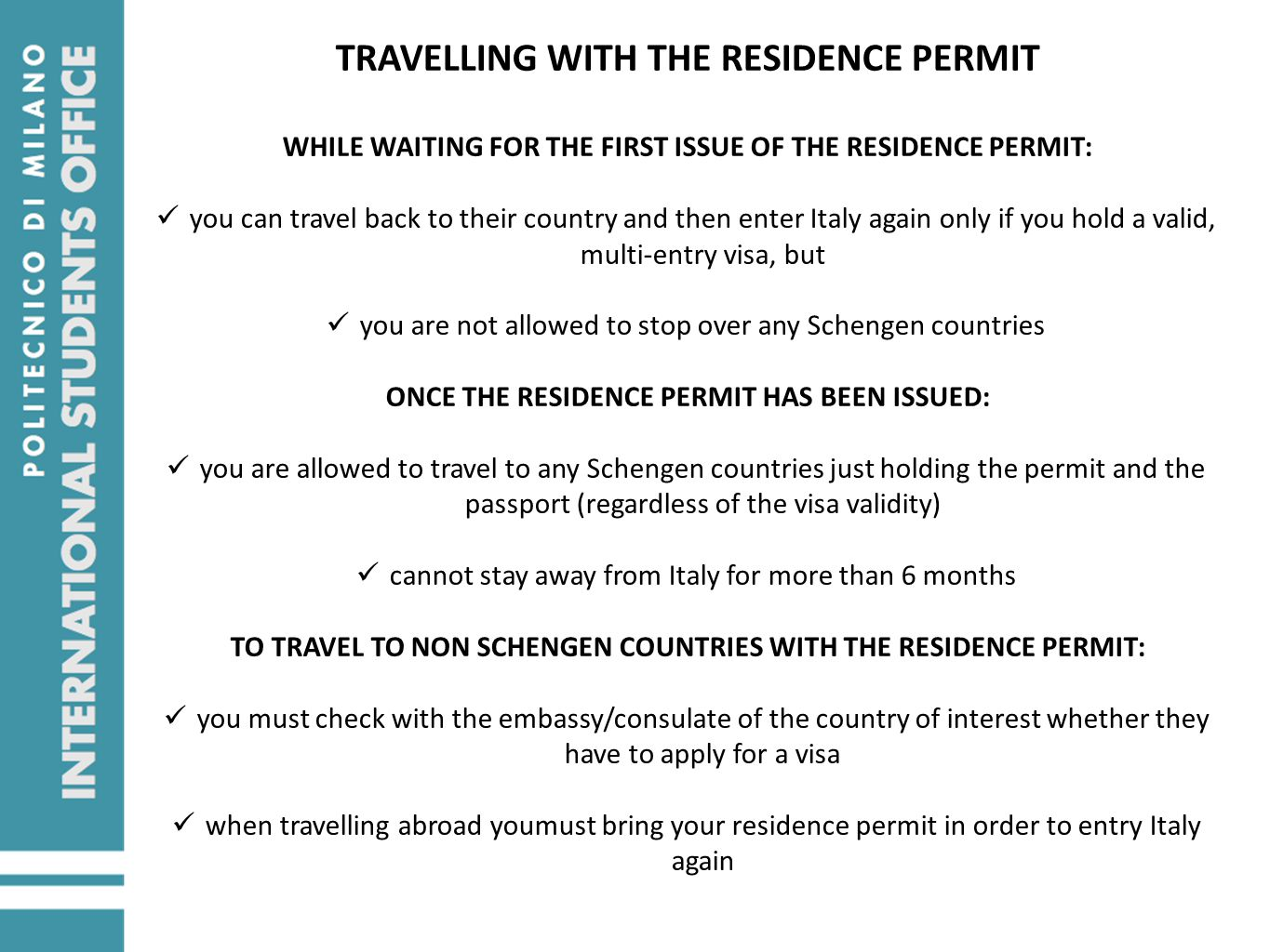 TRAVELLING WITH THE RESIDENCE PERMIT WHILE WAITING FOR THE FIRST ISSUE OF THE RESIDENCE PERMIT: you can travel back to their country and then enter It