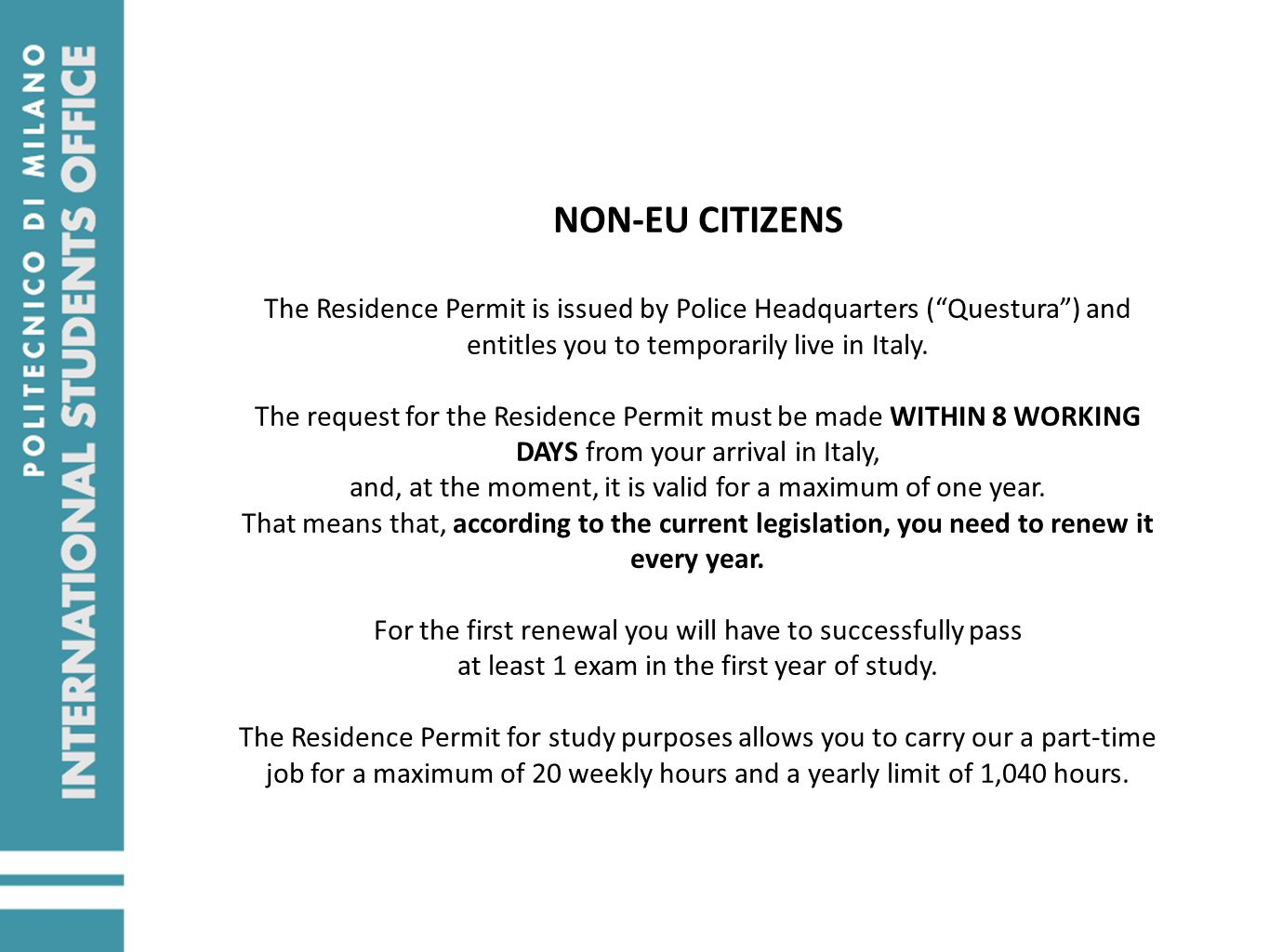 NON-EU CITIZENS The Residence Permit is issued by Police Headquarters (Questura) and entitles you to temporarily live in Italy. The request for the Re