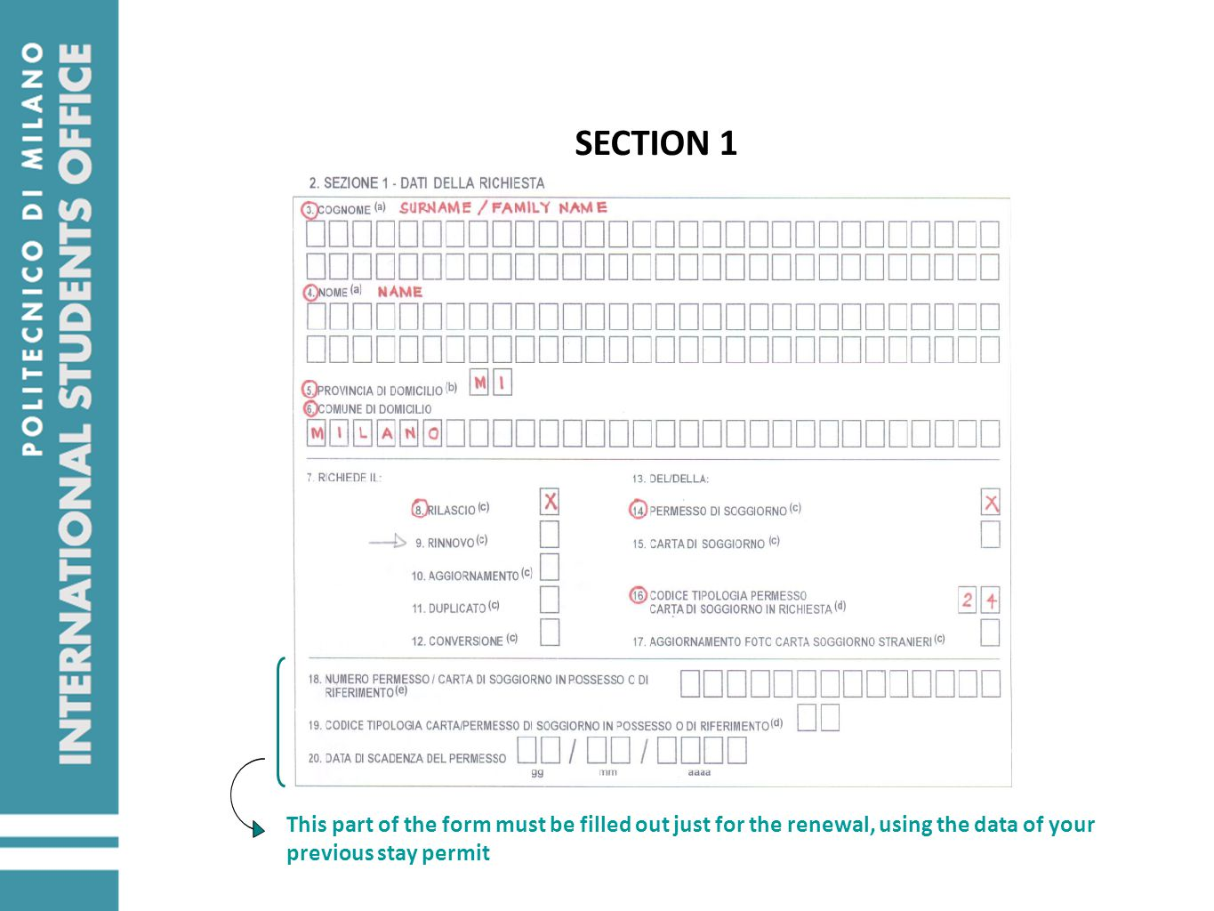 SECTION 1 This part of the form must be filled out just for the renewal, using the data of your previous stay permit