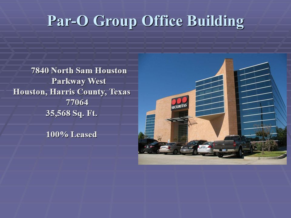 Par-O Group Office Building 7840 North Sam Houston Parkway West Houston, Harris County, Texas 77064 35,568 Sq. Ft. 100% Leased