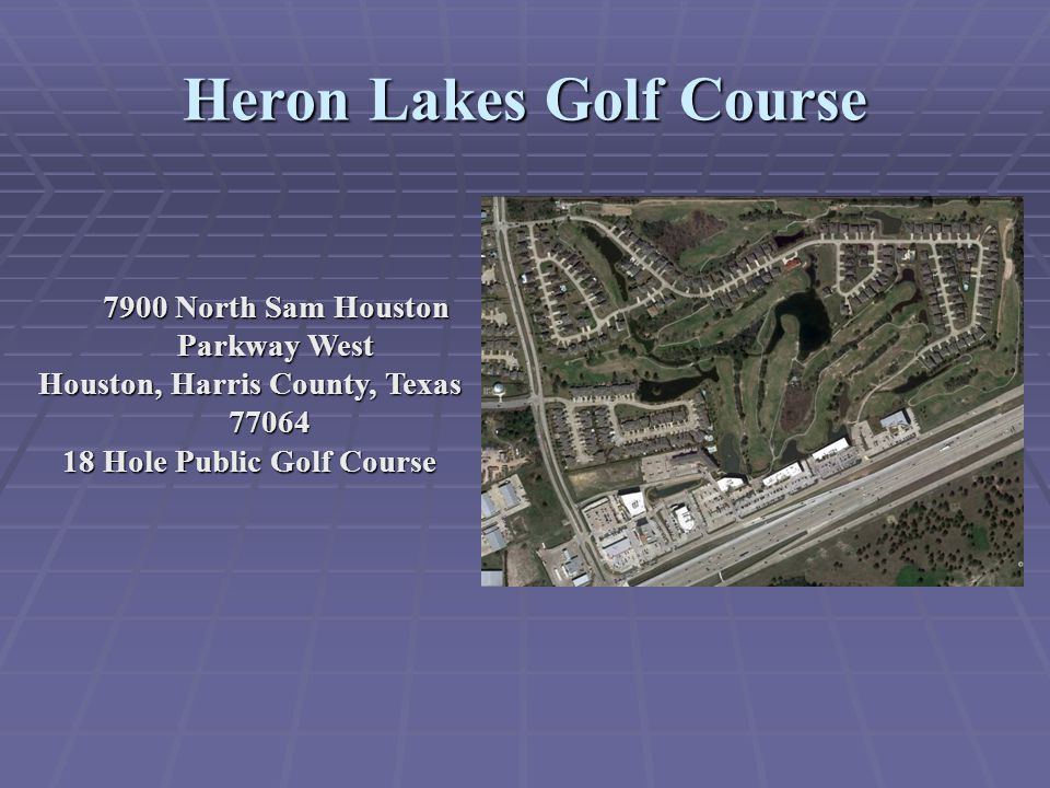 Heron Lakes Golf Course 7900 North Sam Houston Parkway West Houston, Harris County, Texas 77064 18 Hole Public Golf Course