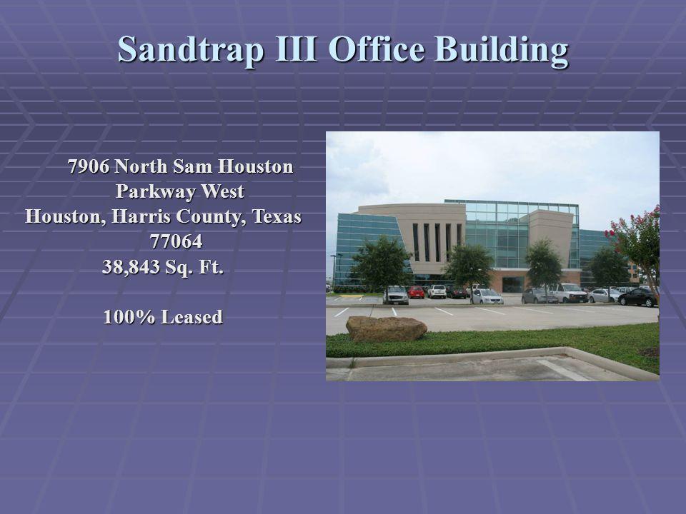 Sandtrap IV Office Building 7908 North Sam Houston Parkway West Houston, Harris County, Texas 77064 40,405 Sq.