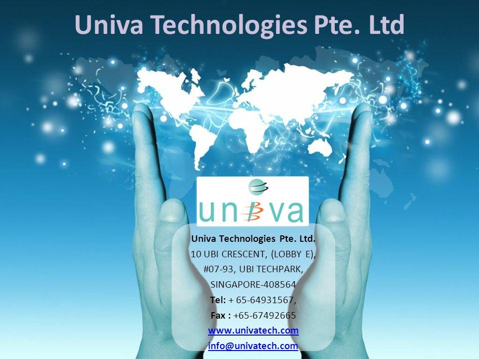 Univa Technologies Pte. Ltd Univa Technologies Pte. Ltd. 10 UBI CRESCENT, (LOBBY E), #07-93, UBI TECHPARK, SINGAPORE-408564 Tel: + 65-64931567, Fax :