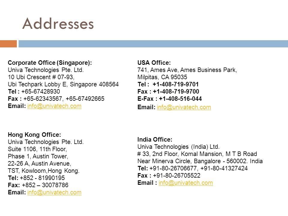 Addresses Corporate Office (Singapore): Univa Technologies Pte. Ltd. 10 Ubi Crescent # 07-93, Ubi Techpark Lobby E, Singapore 408564 Tel : +65-6742893
