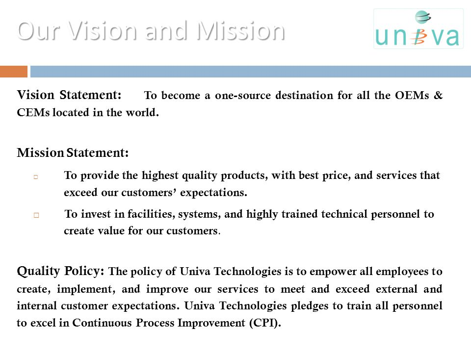 Our Vision and Mission Vision Statement: To become a one-source destination for all the OEMs & CEMs located in the world. Mission Statement: To provid