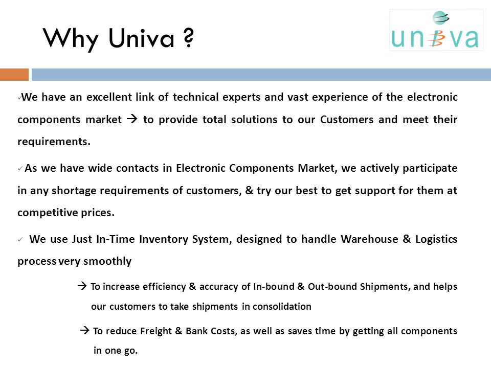 Why Univa ? We have an excellent link of technical experts and vast experience of the electronic components market to provide total solutions to our C