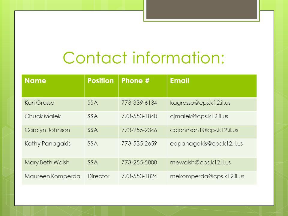 Contact information: NamePositionPhone #Email Kari GrossoSSA773-339-6134kagrosso@cps.k12.il.us Chuck MalekSSA773-553-1840cjmalek@cps.k12.il.us Carolyn