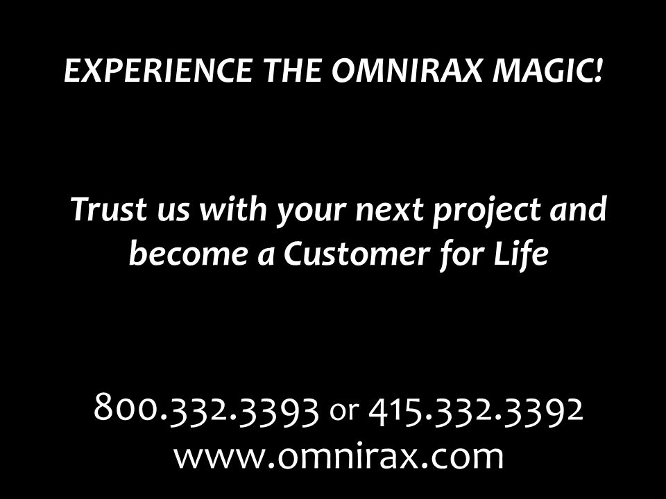 EXPERIENCE THE OMNIRAX MAGIC.