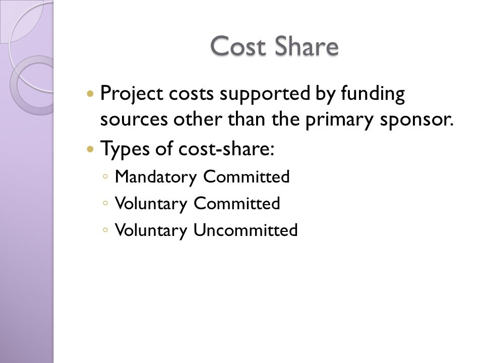 Cost Share Project costs supported by funding sources other than the primary sponsor.