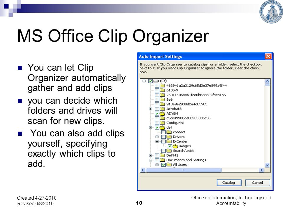 10 MS Office Clip Organizer You can let Clip Organizer automatically gather and add clips you can decide which folders and drives will scan for new clips.