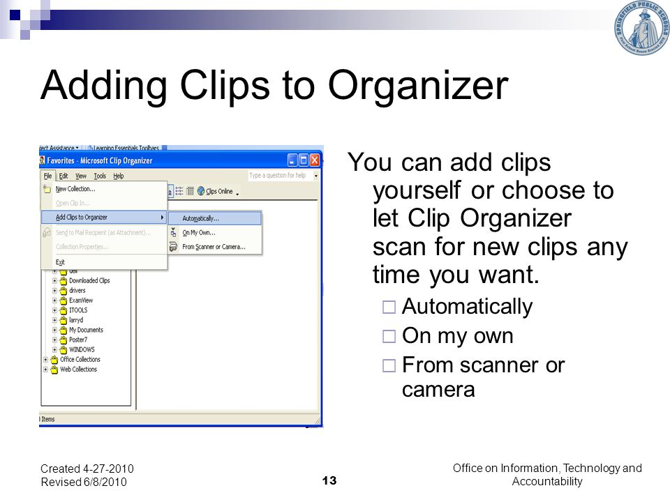 13 Adding Clips to Organizer You can add clips yourself or choose to let Clip Organizer scan for new clips any time you want.
