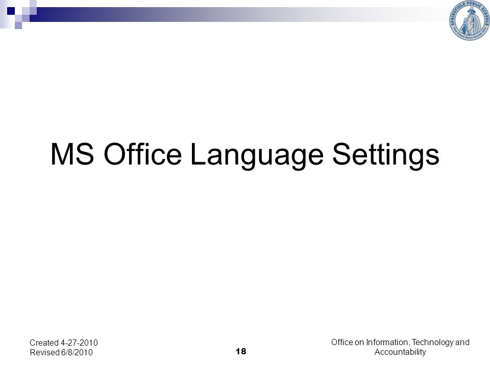 18 MS Office Language Settings Created 4-27-2010 Revised 6/8/2010 Office on Information, Technology and Accountability