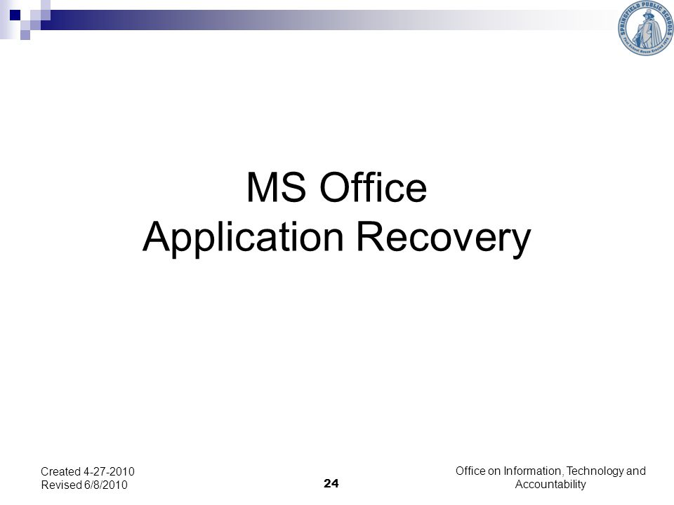 24 MS Office Application Recovery Created 4-27-2010 Revised 6/8/2010 Office on Information, Technology and Accountability