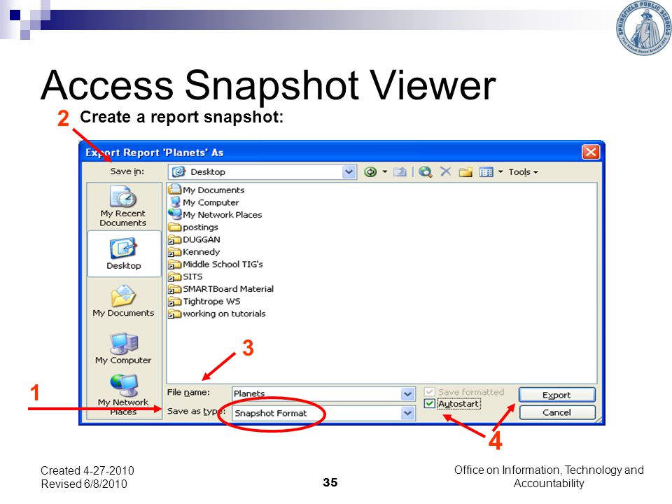 35 Access Snapshot Viewer Create a report snapshot: 2 1 4 3 Created 4-27-2010 Revised 6/8/2010 Office on Information, Technology and Accountability