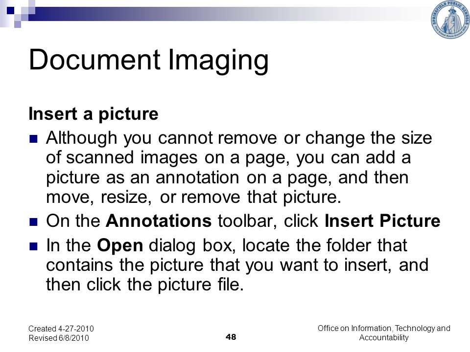 48 Document Imaging Insert a picture Although you cannot remove or change the size of scanned images on a page, you can add a picture as an annotation on a page, and then move, resize, or remove that picture.