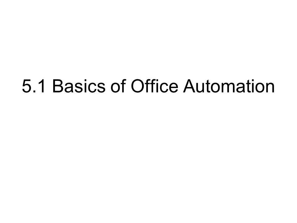 5.1 Basics of Office Automation