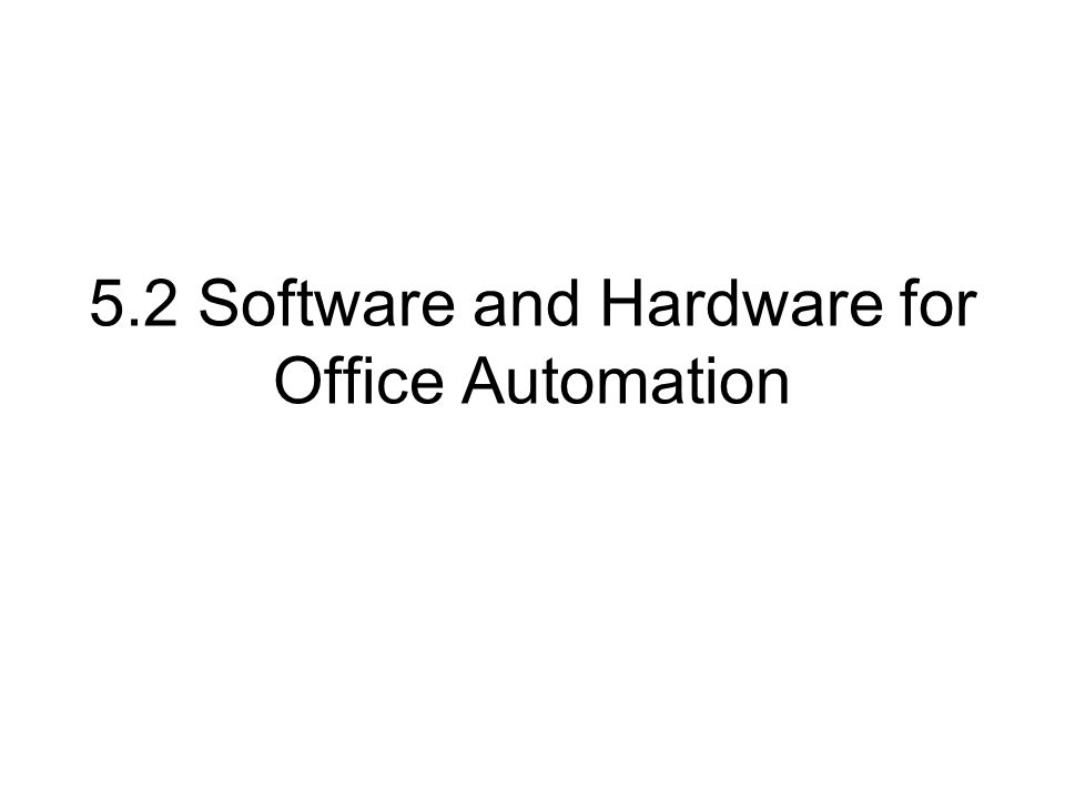 5.2 Software and Hardware for Office Automation