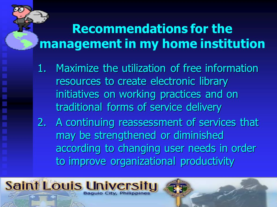 Recommendations for the management in my home institution 1.Maximize the utilization of free information resources to create electronic library initia