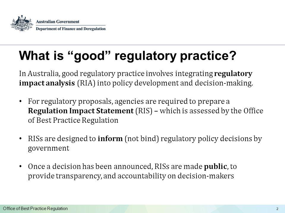 22 Office of Best Practice Regulation What is good regulatory practice.