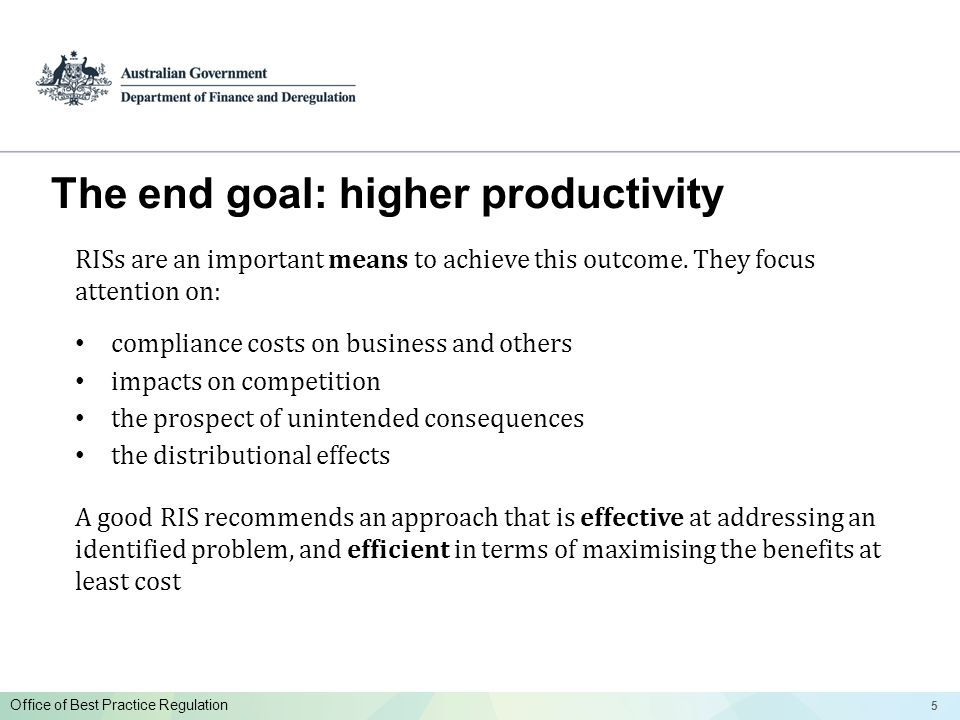 55 Office of Best Practice Regulation The end goal: higher productivity RISs are an important means to achieve this outcome.