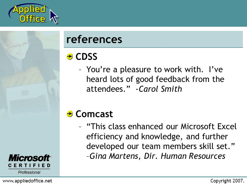 www.appliedoffice.netCopyright 2007. references CDSS –Youre a pleasure to work with. Ive heard lots of good feedback from the attendees. -Carol Smith