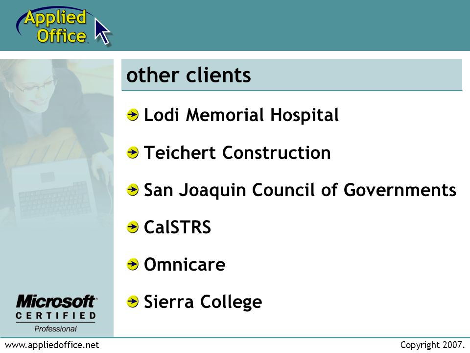 www.appliedoffice.netCopyright 2007. other clients Lodi Memorial Hospital Teichert Construction San Joaquin Council of Governments CalSTRS Omnicare Si