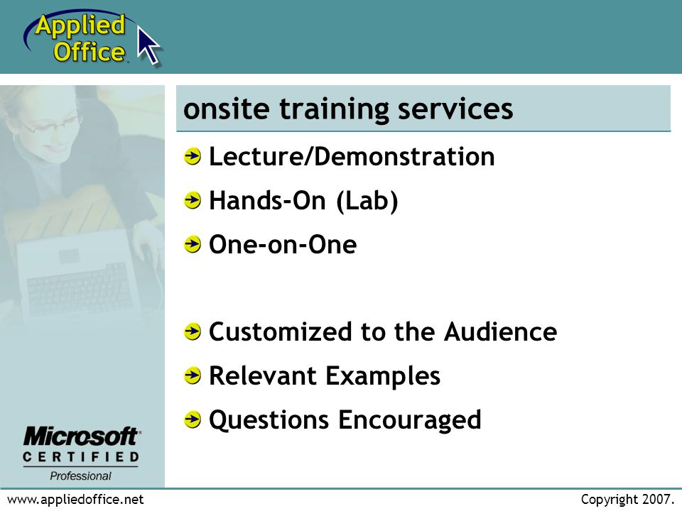 www.appliedoffice.netCopyright 2007. onsite training services Lecture/Demonstration Hands-On (Lab) One-on-One Customized to the Audience Relevant Exam