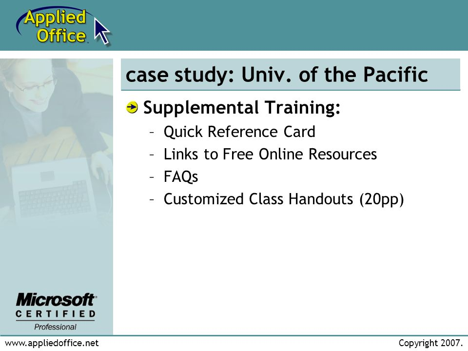 www.appliedoffice.netCopyright 2007. case study: Univ. of the Pacific Supplemental Training: –Quick Reference Card –Links to Free Online Resources –FA