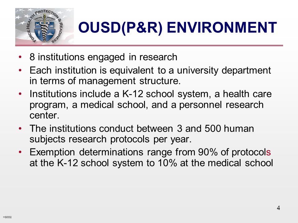 HS0002 4 OUSD(P&R) ENVIRONMENT 8 institutions engaged in research Each institution is equivalent to a university department in terms of management structure.