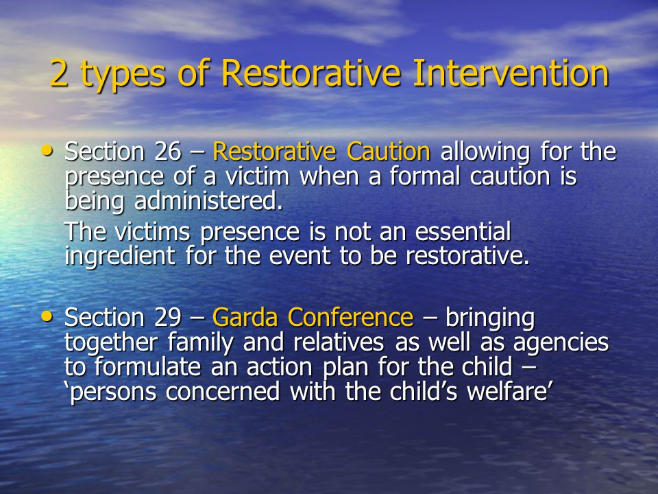 2 types of Restorative Intervention Section 26 – Restorative Caution allowing for the presence of a victim when a formal caution is being administered.