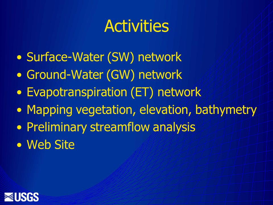 Activities Surface-Water (SW) network Ground-Water (GW) network Evapotranspiration (ET) network Mapping vegetation, elevation, bathymetry Preliminary streamflow analysis Web Site