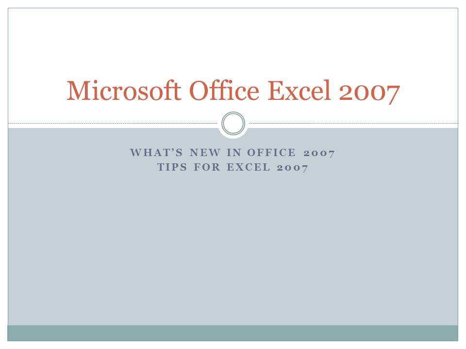 WHATS NEW IN OFFICE 2007 TIPS FOR EXCEL 2007 Microsoft Office Excel 2007