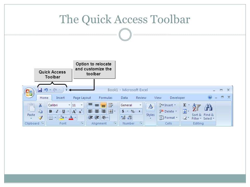 Quick Access Toolbar Quick Access Toolbar The Quick Access Toolbar Option to relocate and customize the toolbar Option to relocate and customize the toolbar