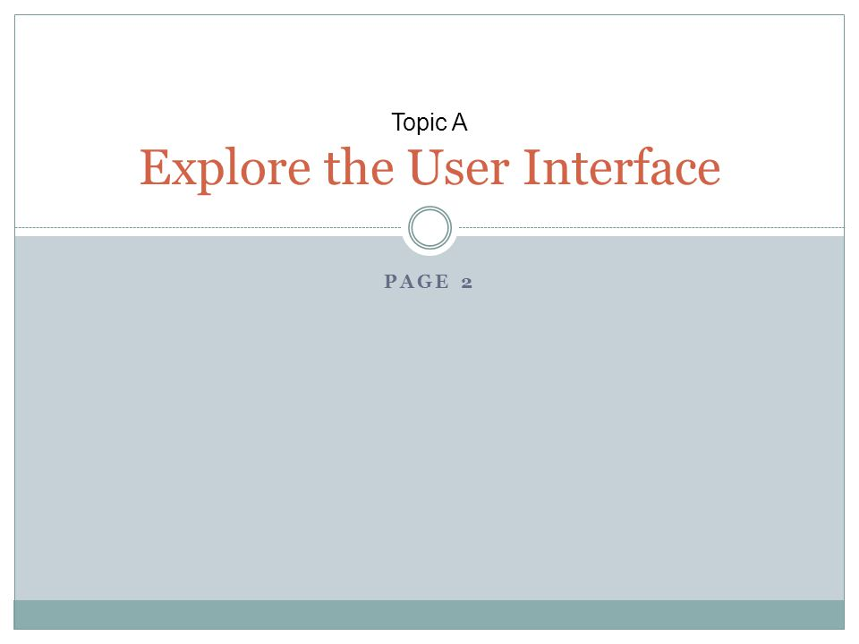 Topic A Explore the User Interface PAGE 2