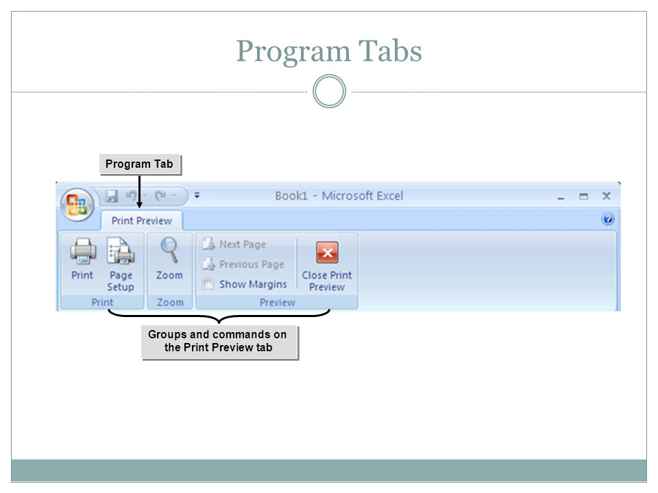 Program Tab Program Tabs Groups and commands on the Print Preview tab Groups and commands on the Print Preview tab