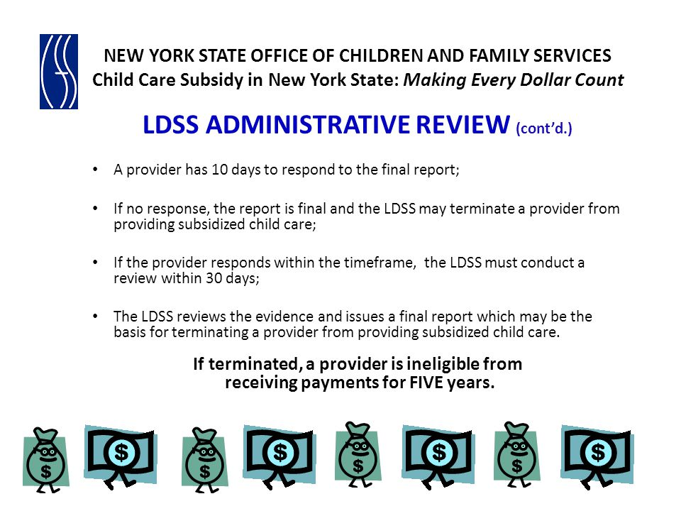 NEW YORK STATE OFFICE OF CHILDREN AND FAMILY SERVICES Child Care Subsidy in New York State: Making Every Dollar Count LDSS ADMINISTRATIVE REVIEW (cont