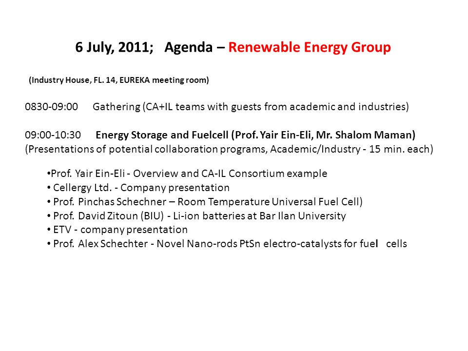 6 July, 2011; Agenda – Renewable Energy Group (Industry House, FL. 14, EUREKA meeting room) 0830-09:00 Gathering (CA+IL teams with guests from academi