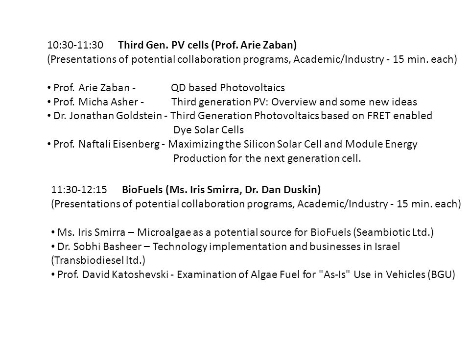 10:30-11:30 Third Gen. PV cells (Prof. Arie Zaban) (Presentations of potential collaboration programs, Academic/Industry - 15 min. each) Prof. Arie Za